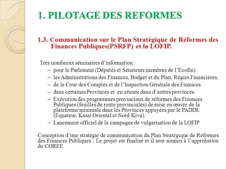 1. PILOTAGE DES REFORMES 1.3. Communication sur le Plan Stratégique de Réformes des Finances Publiques(PSRFP) et la LOFIP.