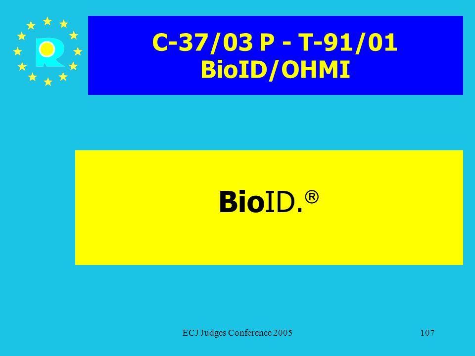 C-37/03 P - T-91/01 BioID/OHMI BioID. ECJ Judges Conference 2005