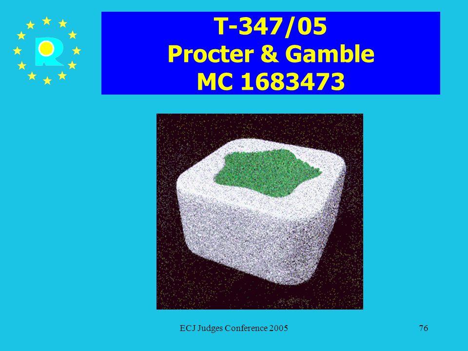 T-347/05 Procter & Gamble MC 1683473 ECJ Judges Conference 2005