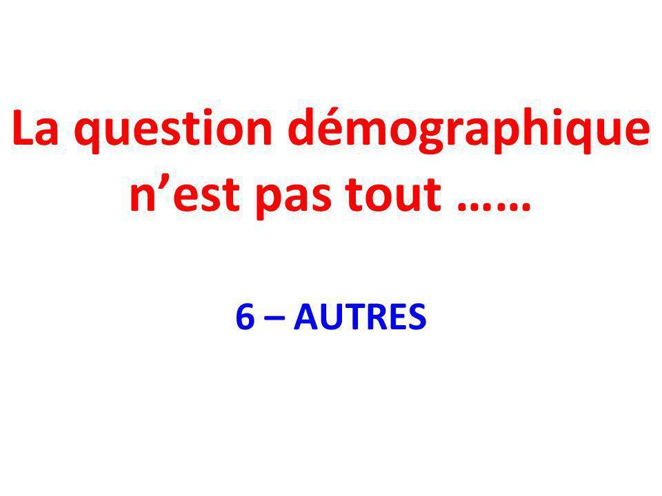 La question démographique n'est pas tout …… 6 – AUTRES