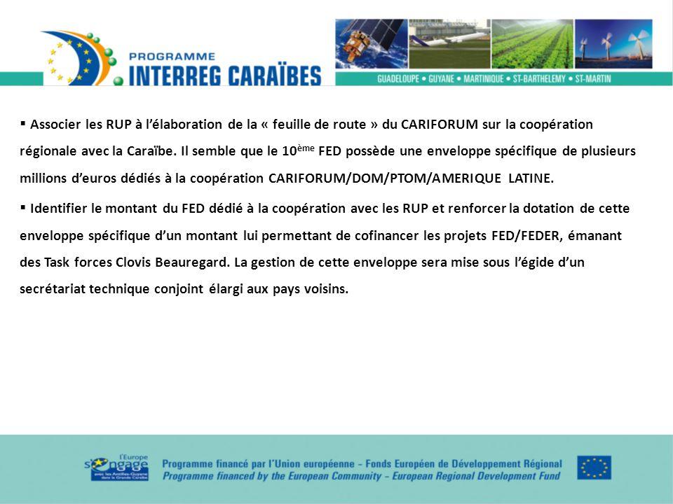 Associer les RUP à l'élaboration de la « feuille de route » du CARIFORUM sur la coopération régionale avec la Caraïbe. Il semble que le 10ème FED possède une enveloppe spécifique de plusieurs millions d'euros dédiés à la coopération CARIFORUM/DOM/PTOM/AMERIQUE LATINE.