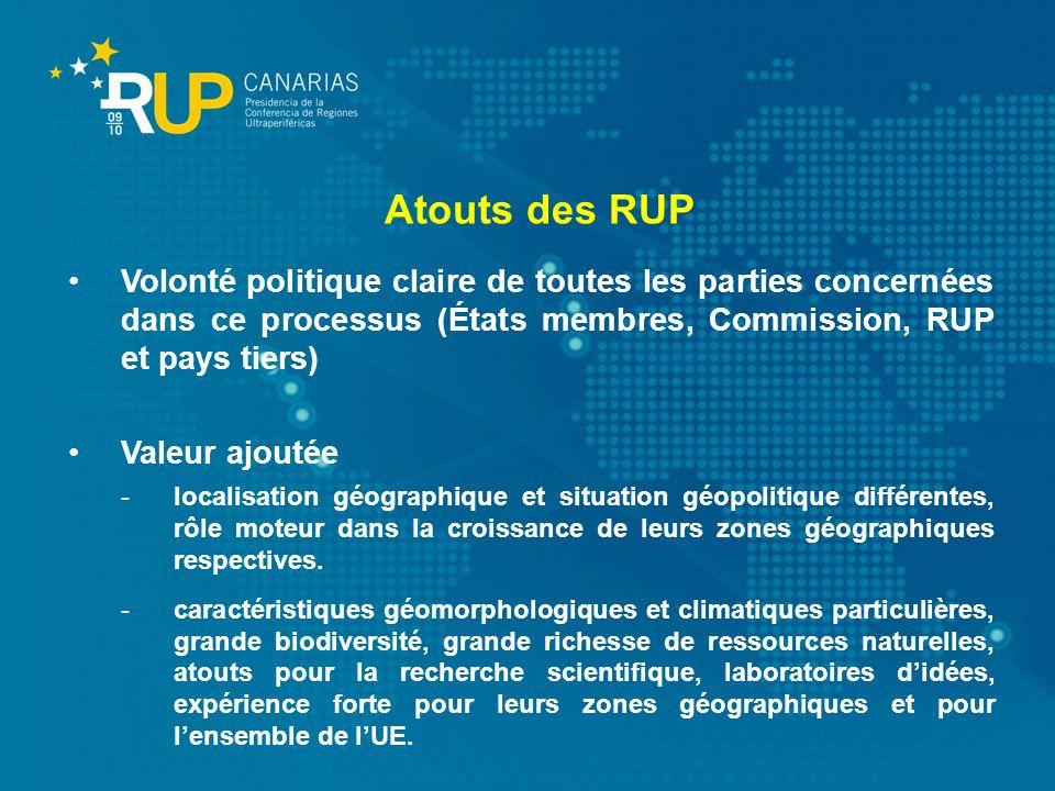Atouts des RUP Volonté politique claire de toutes les parties concernées dans ce processus (États membres, Commission, RUP et pays tiers)