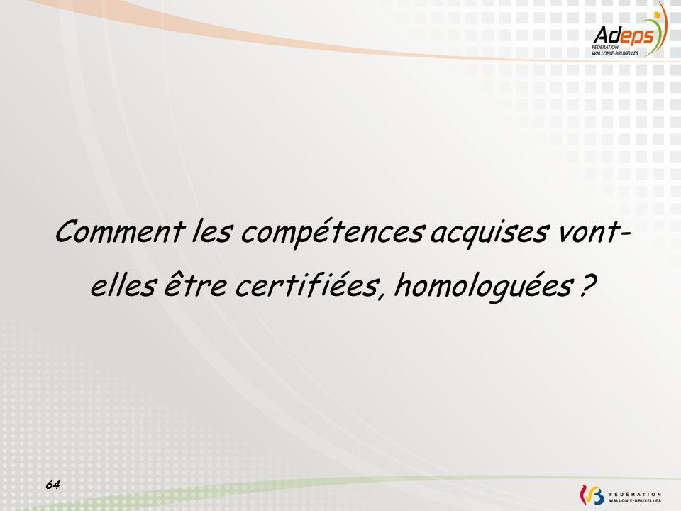 Comment les compétences acquises vont-elles être certifiées, homologuées