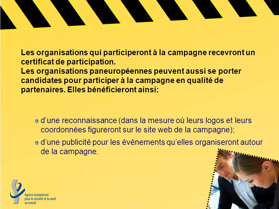 Les organisations qui participeront à la campagne recevront un certificat de participation. Les organisations paneuropéennes peuvent aussi se porter candidates pour participer à la campagne en qualité de partenaires. Elles bénéficieront ainsi: