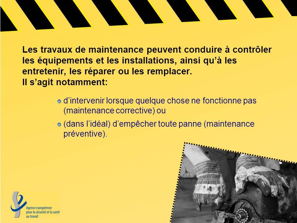 Les travaux de maintenance peuvent conduire à contrôler les équipements et les installations, ainsi qu'à les entretenir, les réparer ou les remplacer. Il s'agit notamment: