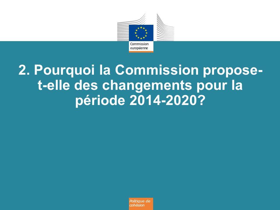 2. Pourquoi la Commission propose-t-elle des changements pour la période 2014-2020