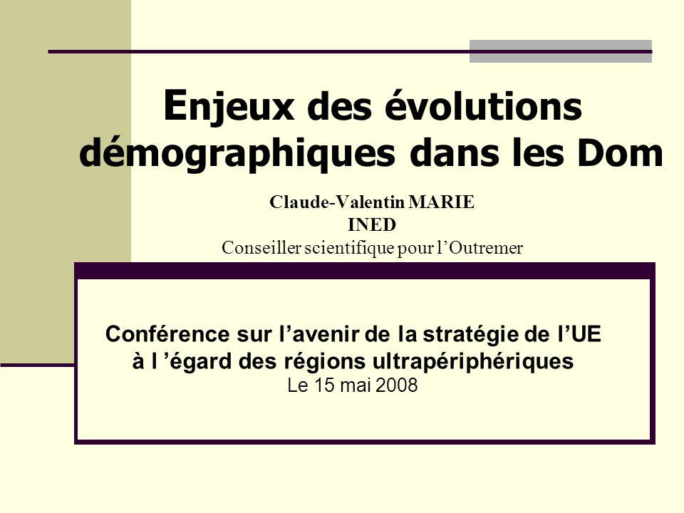 Enjeux des évolutions démographiques dans les Dom Claude-Valentin MARIE INED Conseiller scientifique pour l'Outremer
