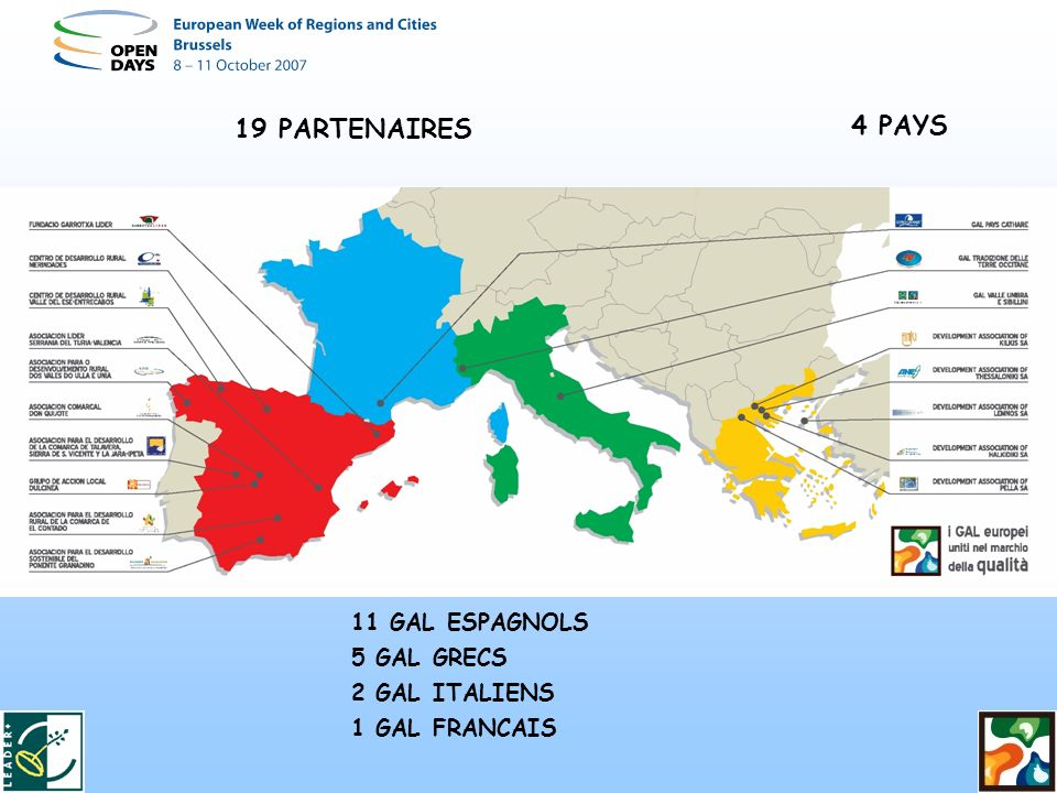 19 PARTENAIRES 4 PAYS 11 GAL ESPAGNOLS 5 GAL GRECS 2 GAL ITALIENS