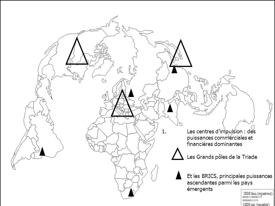 Les centres d'impulsion : des puissances commerciales et financières dominantes Les Grands pôles de la Triade Et les BRICS, principales puissances ascendantes parmi les pays émergents