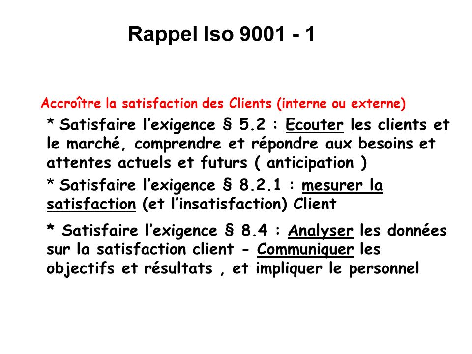 Rappel Iso 9001 - 1 Accroître la satisfaction des Clients (interne ou externe)