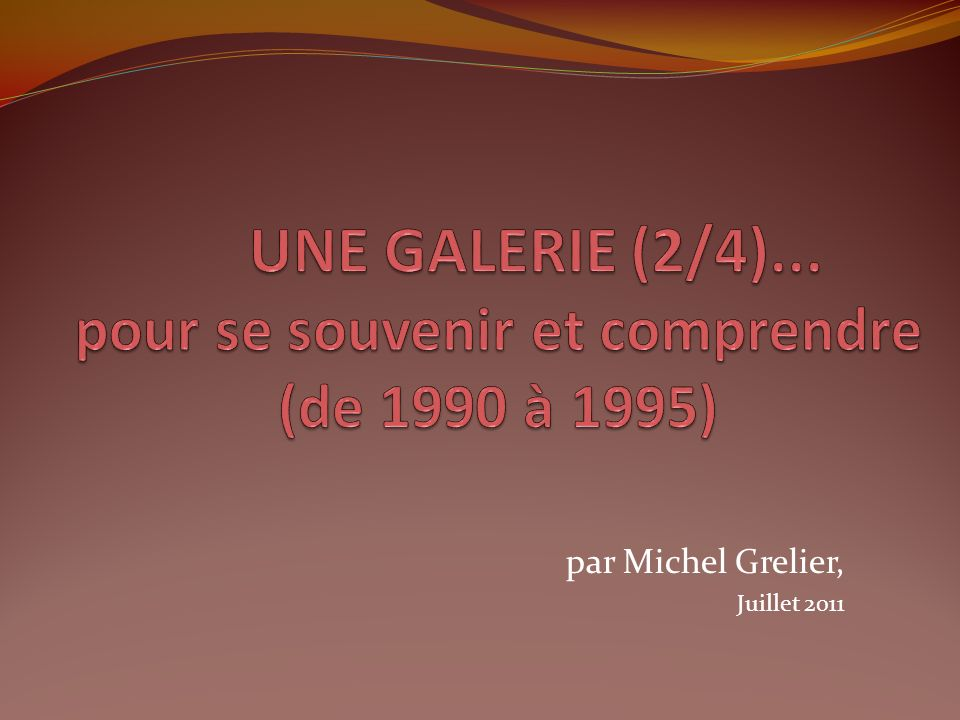 UNE GALERIE (2/4)... pour se souvenir et comprendre (de 1990 à 1995)