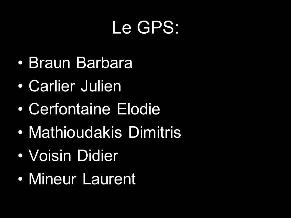 Le GPS: Braun Barbara Carlier Julien Cerfontaine Elodie