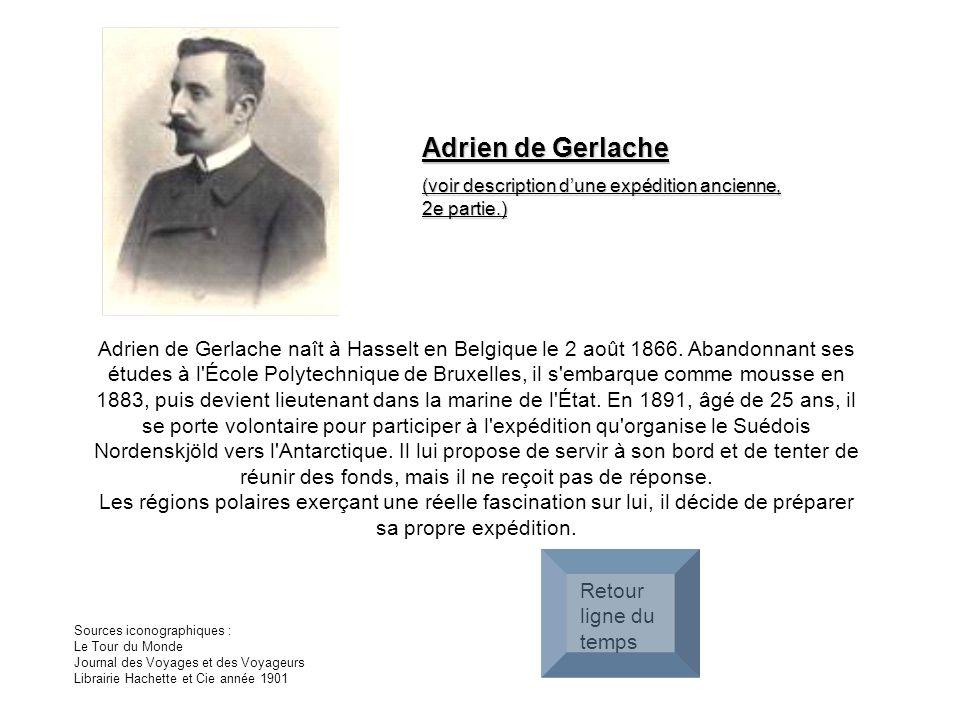 Adrien de Gerlache (voir description d'une expédition ancienne, 2e partie.)