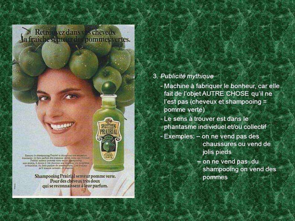 3. Publicité mythique Machine à fabriquer le bonheur, car elle fait de l'objet AUTRE CHOSE qu'il ne l'est pas (cheveux et shampooing = pomme verte)