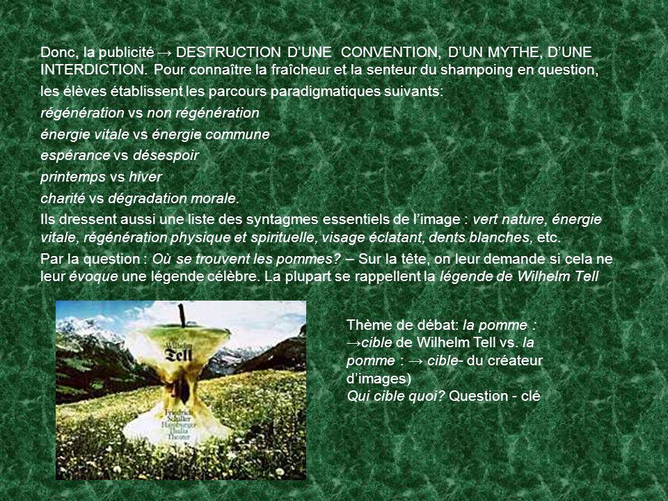 Donc, la publicité → DESTRUCTION D'UNE CONVENTION, D'UN MYTHE, D'UNE INTERDICTION. Pour connaître la fraîcheur et la senteur du shampoing en question,