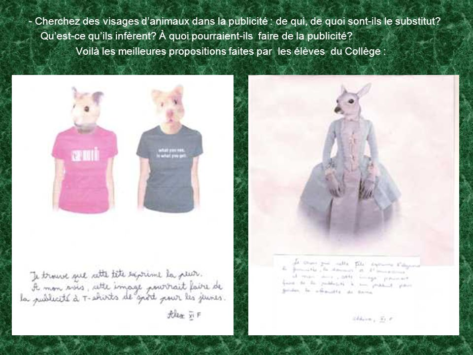 - Cherchez des visages d'animaux dans la publicité : de qui, de quoi sont-ils le substitut