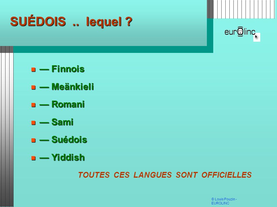 SUÉDOIS .. lequel — Finnois — Meänkieli — Romani — Sami — Suédois