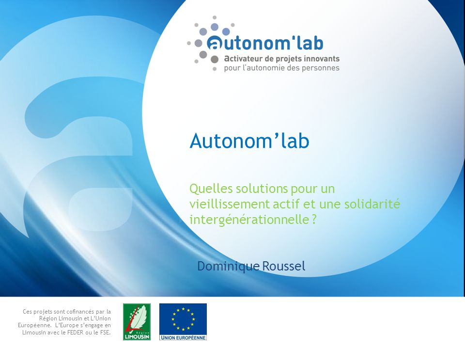 Autonom'labQuelles solutions pour un vieillissement actif et une solidarité intergénérationnelle .