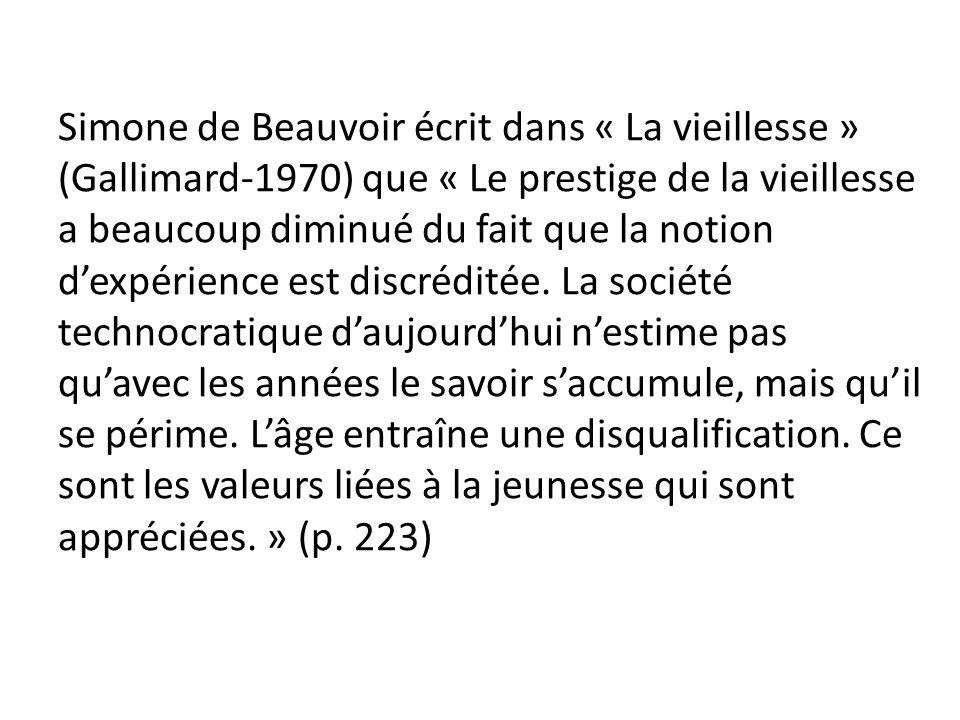 Simone de Beauvoir écrit dans « La vieillesse » (Gallimard-1970) que « Le prestige de la vieillesse a beaucoup diminué du fait que la notion d'expérience est discréditée.