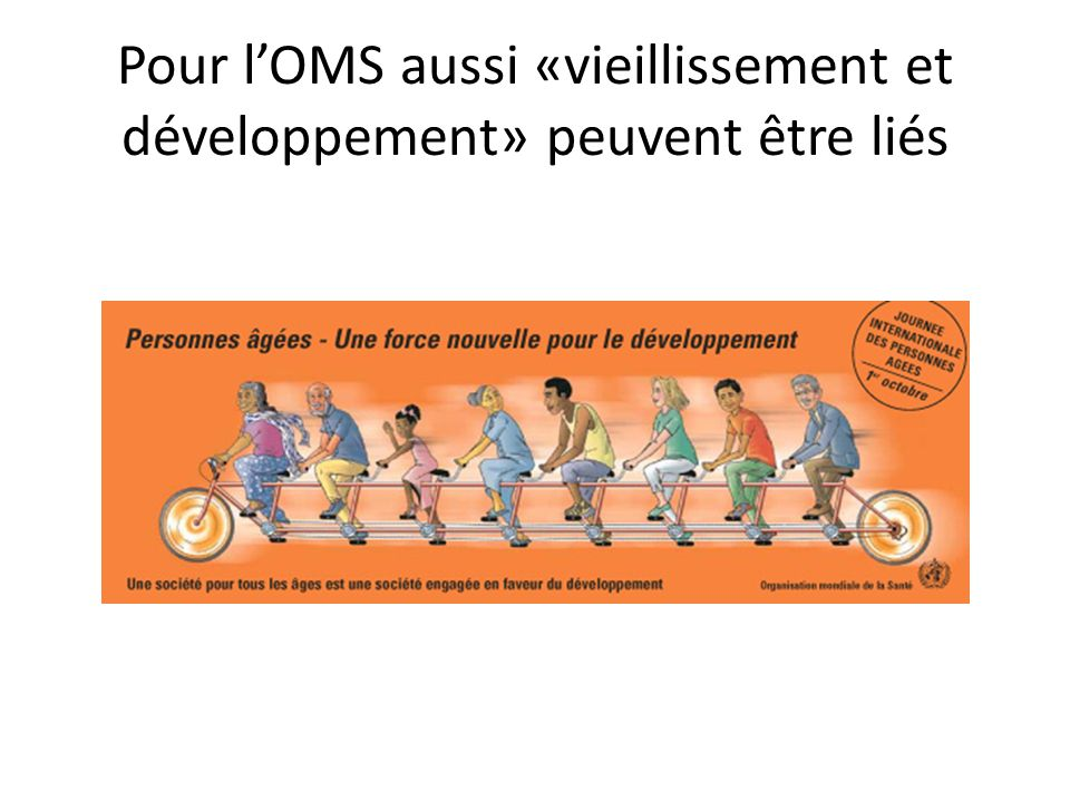 Pour l'OMS aussi «vieillissement et développement» peuvent être liés