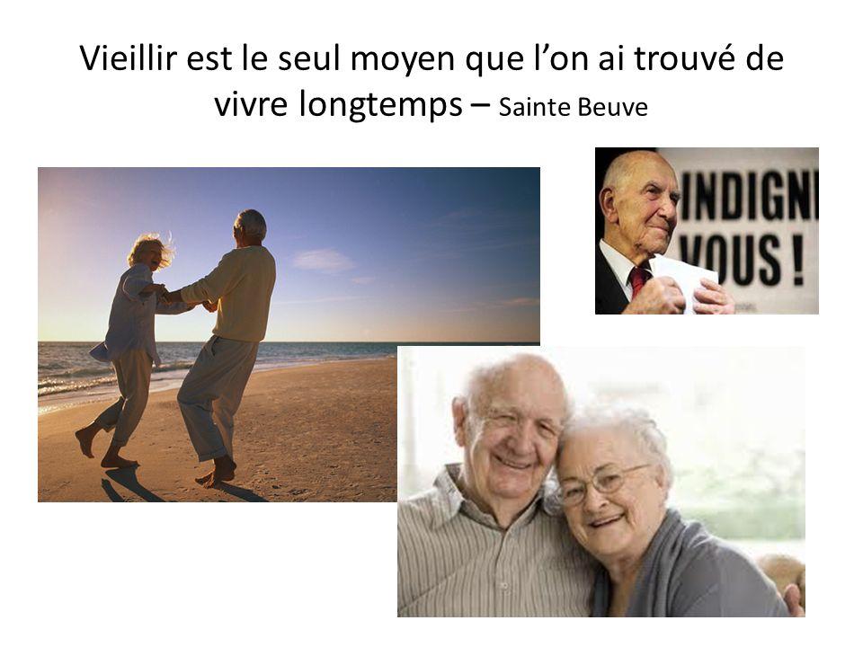 Vieillir est le seul moyen que l'on ai trouvé de vivre longtemps – Sainte Beuve