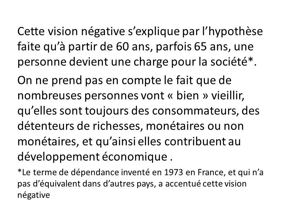 Cette vision négative s'explique par l'hypothèse faite qu'à partir de 60 ans, parfois 65 ans, une personne devient une charge pour la société*.