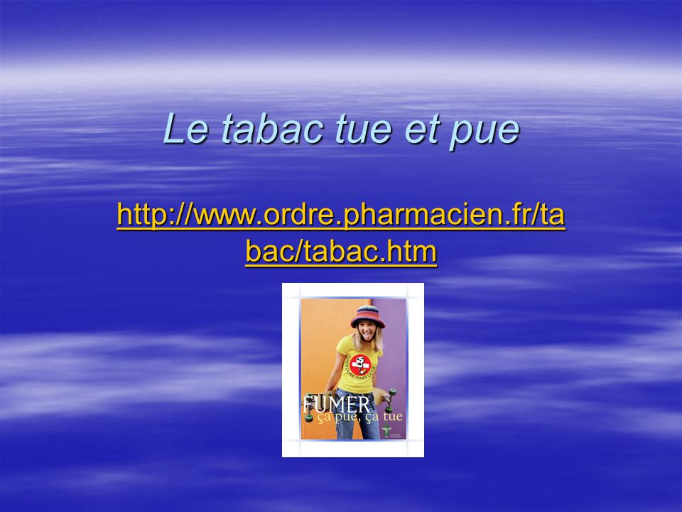 Le tabac tue et pue http://www.ordre.pharmacien.fr/tabac/tabac.htm