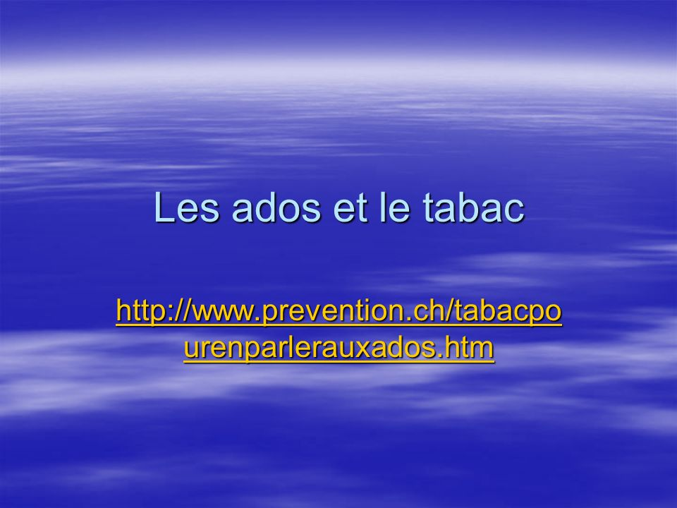 Les ados et le tabac http://www.prevention.ch/tabacpourenparlerauxados.htm