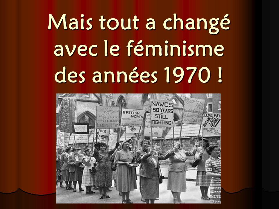 Mais tout a changé avec le féminisme des années 1970 !