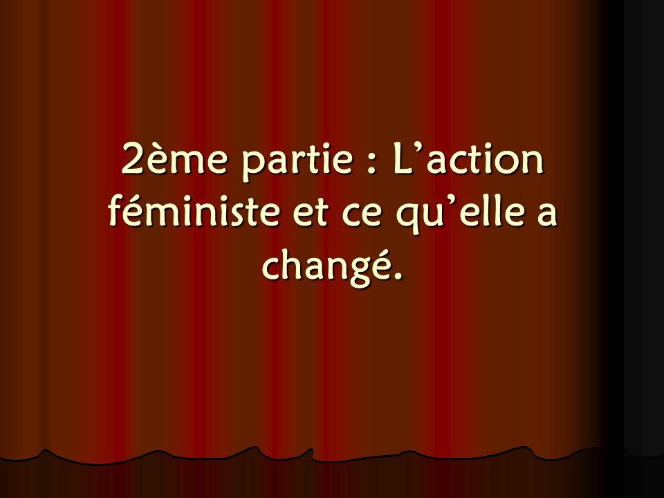 2ème partie : L'action féministe et ce qu'elle a changé.