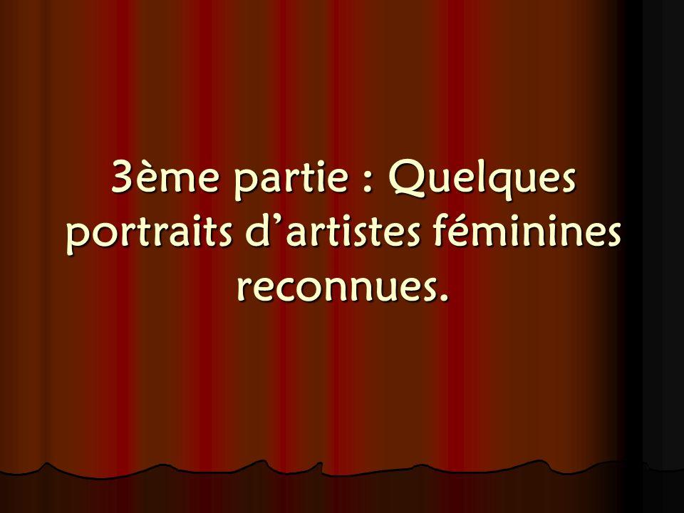 3ème partie : Quelques portraits d'artistes féminines reconnues.