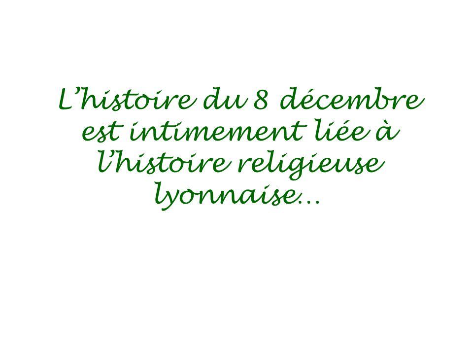 L'histoire du 8 décembre est intimement liée à l'histoire religieuse lyonnaise…