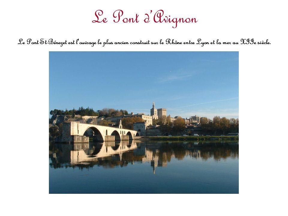 Le Pont d'Avignon Le Pont St-Bénezet est l ouvrage le plus ancien construit sur le Rhône entre Lyon et la mer au XIIe siècle.
