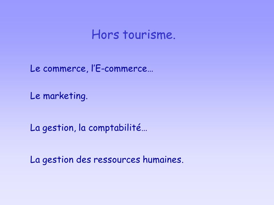 Hors tourisme. Le commerce, l'E-commerce… Le marketing.