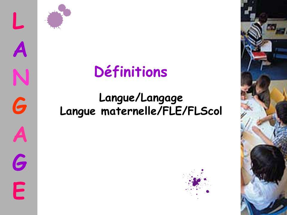Langue/Langage Langue maternelle/FLE/FLScol