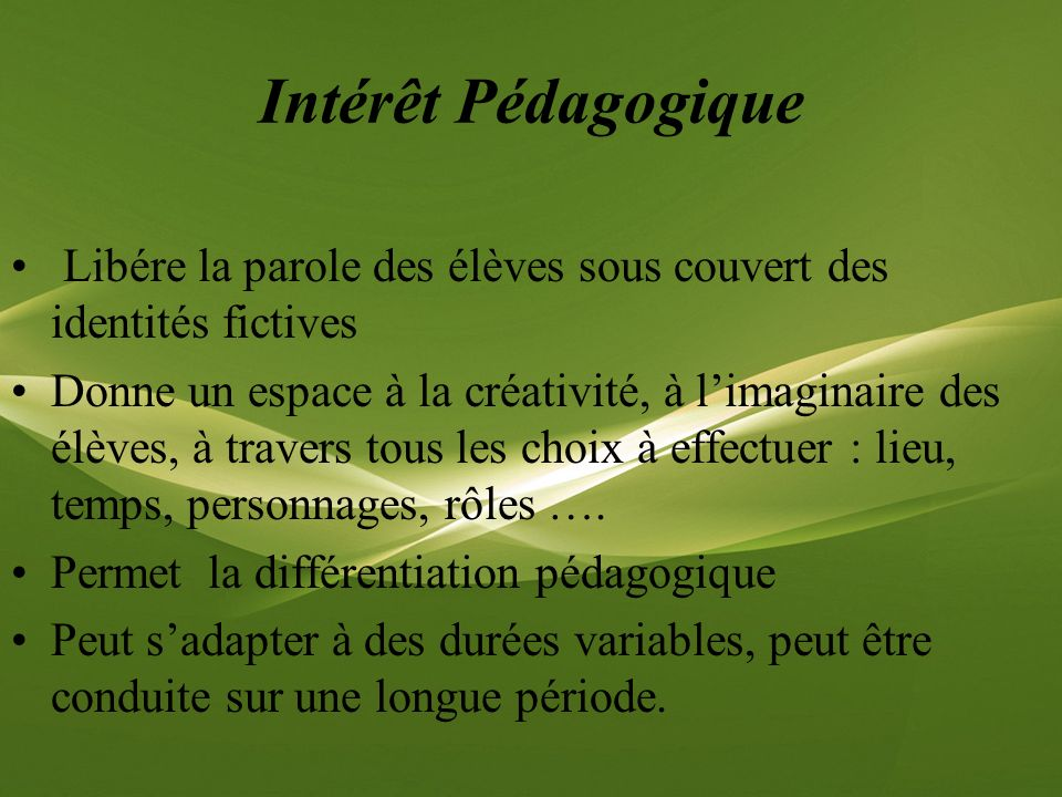 Intérêt PédagogiqueLibére la parole des élèves sous couvert des identités fictives.