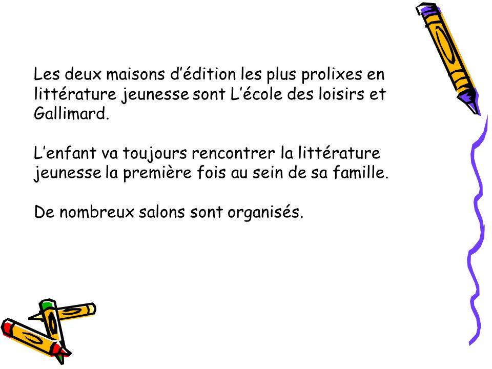 Les deux maisons d'édition les plus prolixes en littérature jeunesse sont L'école des loisirs et Gallimard.