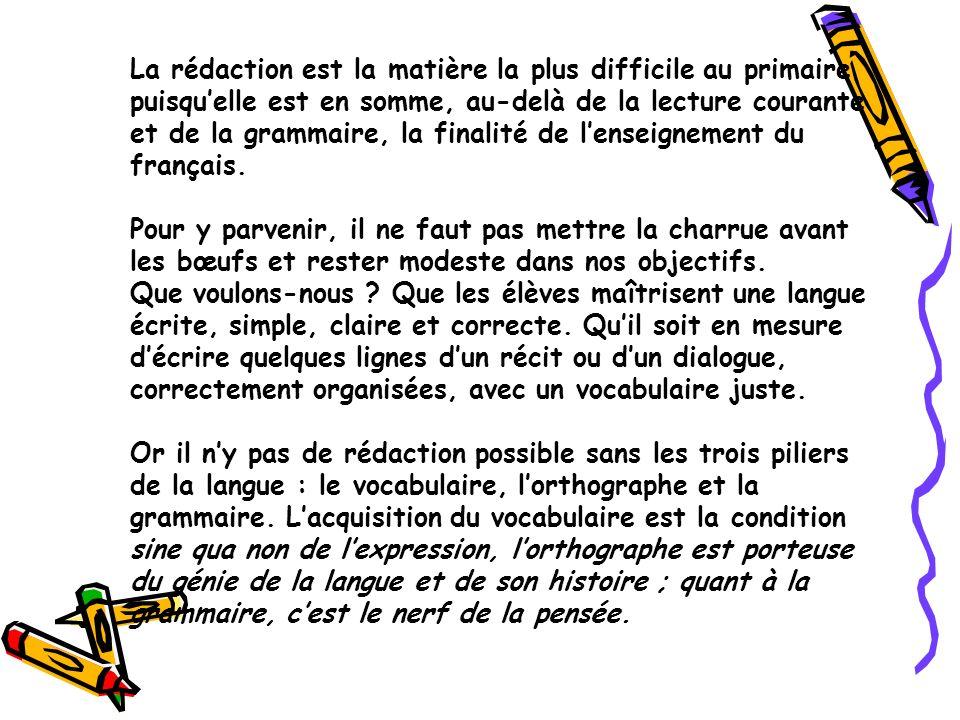 La rédaction est la matière la plus difficile au primaire puisqu'elle est en somme, au-delà de la lecture courante et de la grammaire, la finalité de l'enseignement du français.