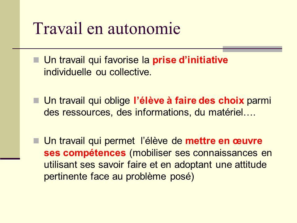 Travail en autonomie Un travail qui favorise la prise d'initiative individuelle ou collective.