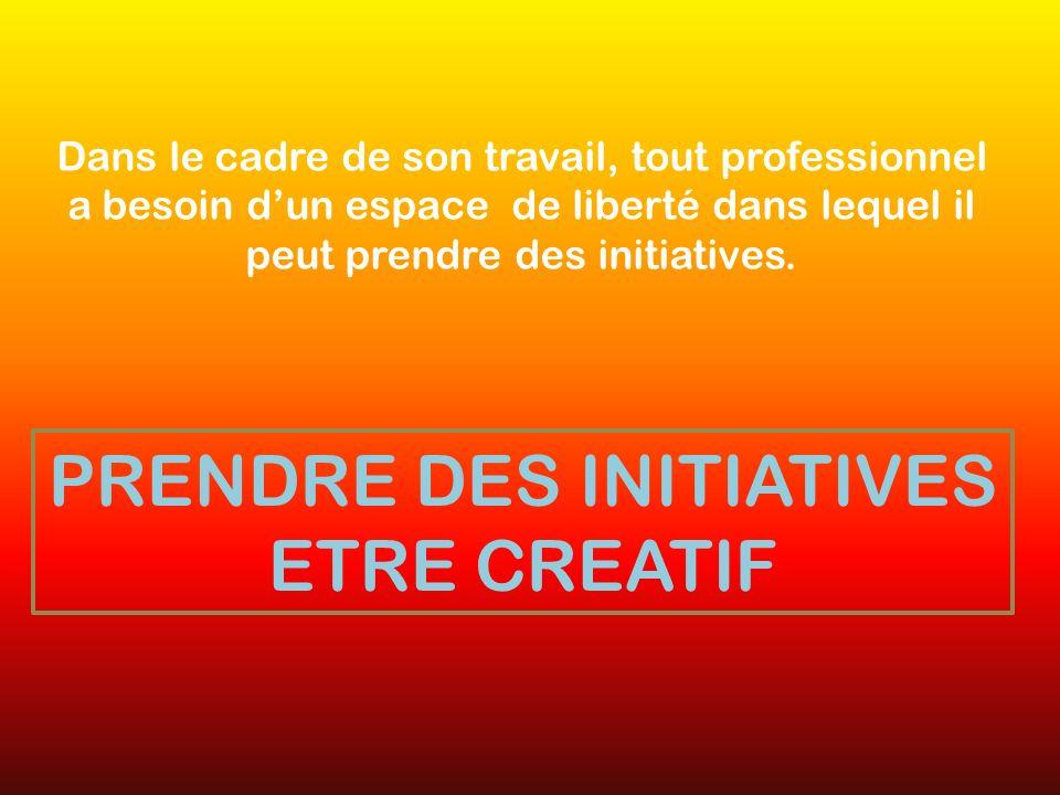 PRENDRE DES INITIATIVES ETRE CREATIF
