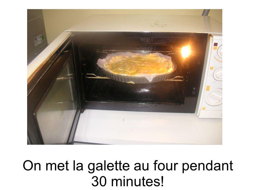 On met la galette au four pendant 30 minutes!