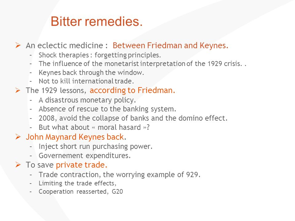 Bitter remedies. An eclectic medicine : Between Friedman and Keynes.