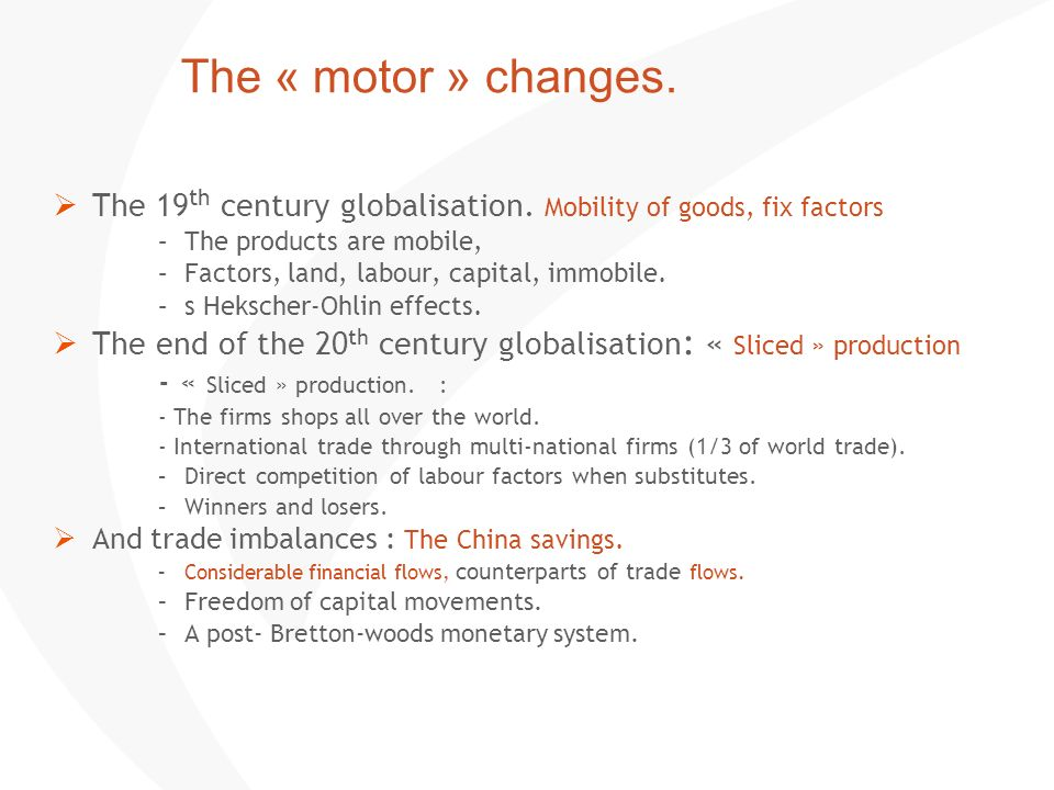 The « motor » changes.The 19th century globalisation. Mobility of goods, fix factors. The products are mobile,