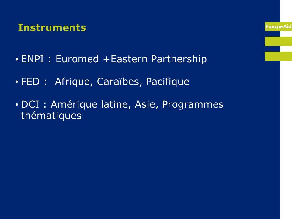 Instruments ENPI : Euromed +Eastern Partnership. FED : Afrique, Caraïbes, Pacifique.