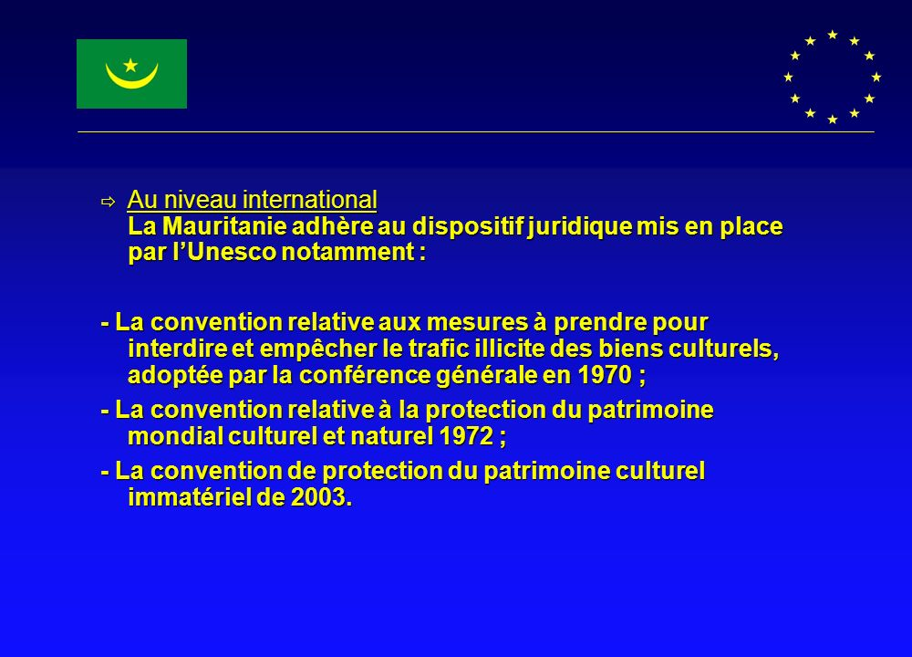 Au niveau international La Mauritanie adhère au dispositif juridique mis en place par l'Unesco notamment :