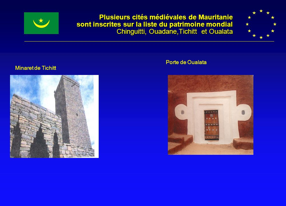 Plusieurs cités médiévales de Mauritanie sont inscrites sur la liste du patrimoine mondial Chinguitti, Ouadane,Tichitt et Oualata