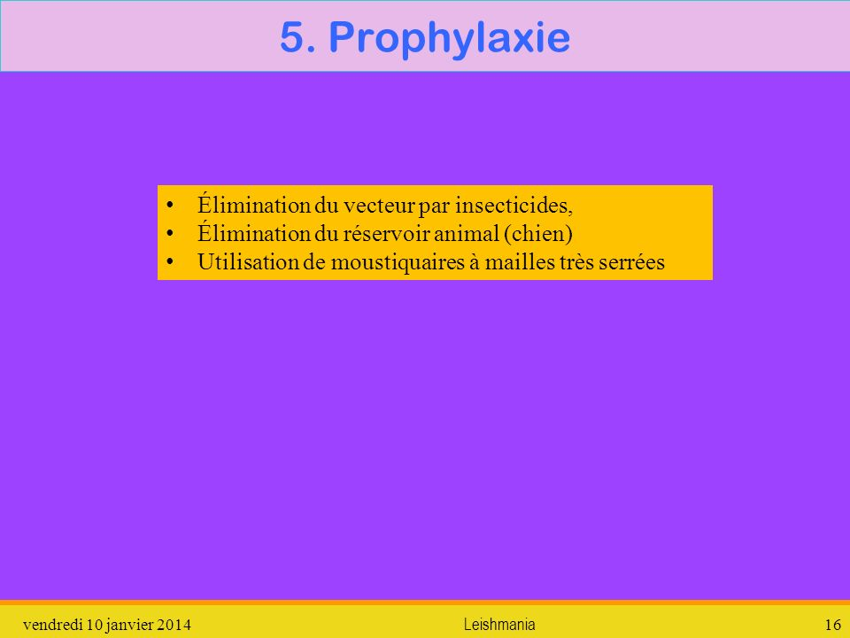 5. Prophylaxie Élimination du vecteur par insecticides,