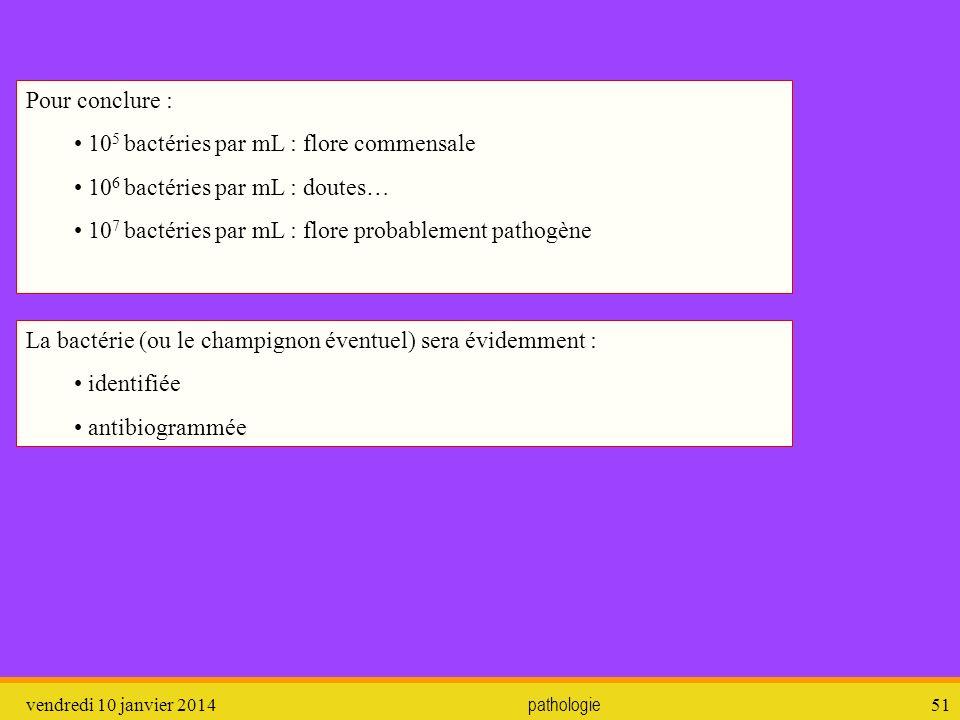 105 bactéries par mL : flore commensale 106 bactéries par mL : doutes…