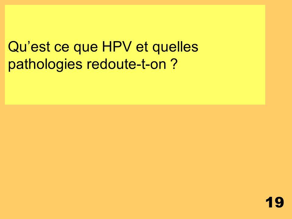 Qu'est ce que HPV et quelles pathologies redoute-t-on