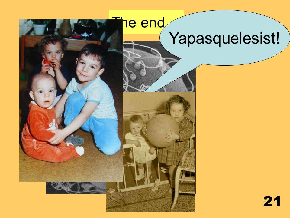 The end Yapasquelesist!